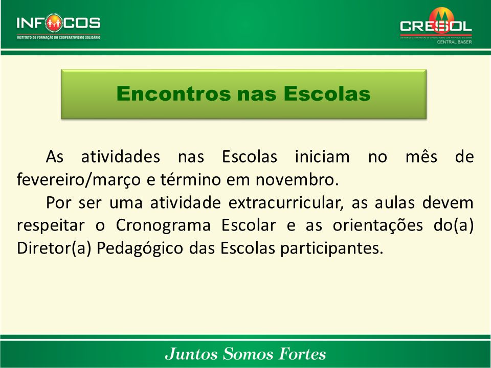 Encontros nas Escolas As atividades nas Escolas iniciam no mês de fevereiro/março e término em novembro. Por ser uma atividade extracurricular, as aul