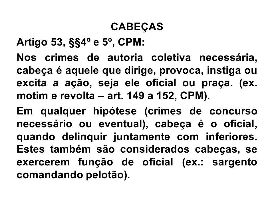 CABEÇAS Artigo 53, §§4º e 5º, CPM: Nos crimes de autoria coletiva necessária, cabeça é aquele que dirige, provoca, instiga ou excita a ação, seja ele