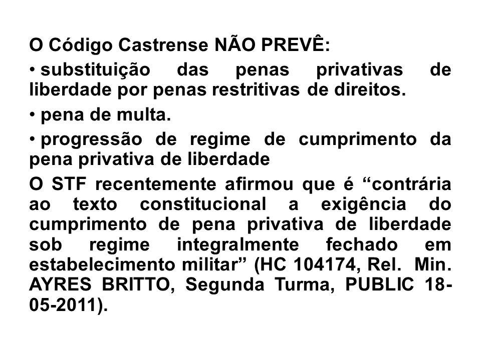 O Código Castrense NÃO PREVÊ: substituição das penas privativas de liberdade por penas restritivas de direitos. pena de multa. progressão de regime de