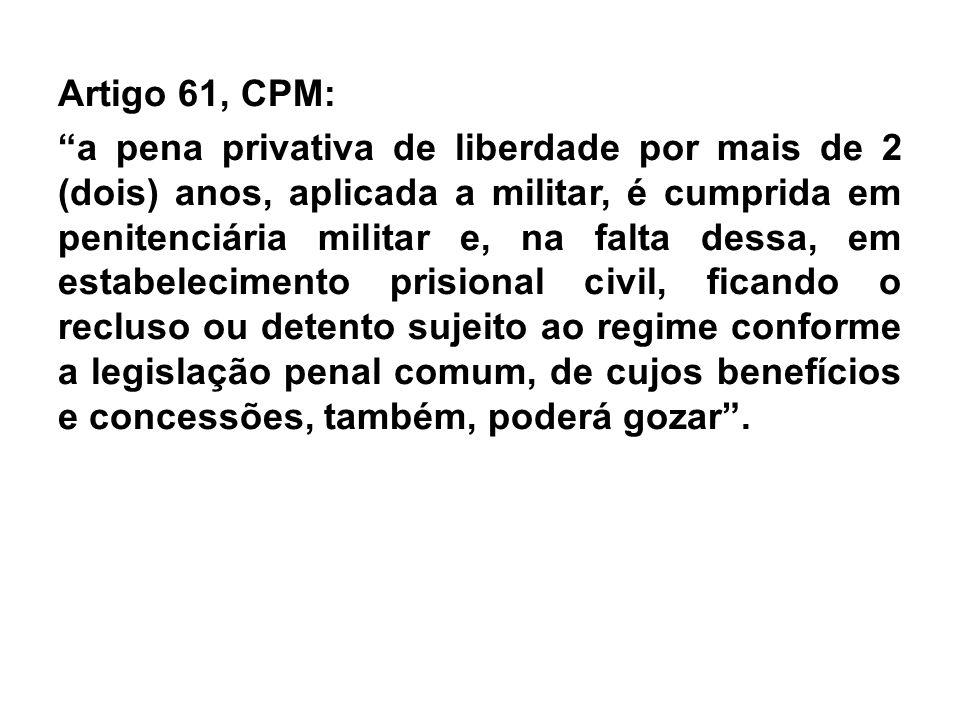 """Artigo 61, CPM: """"a pena privativa de liberdade por mais de 2 (dois) anos, aplicada a militar, é cumprida em penitenciária militar e, na falta dessa, e"""