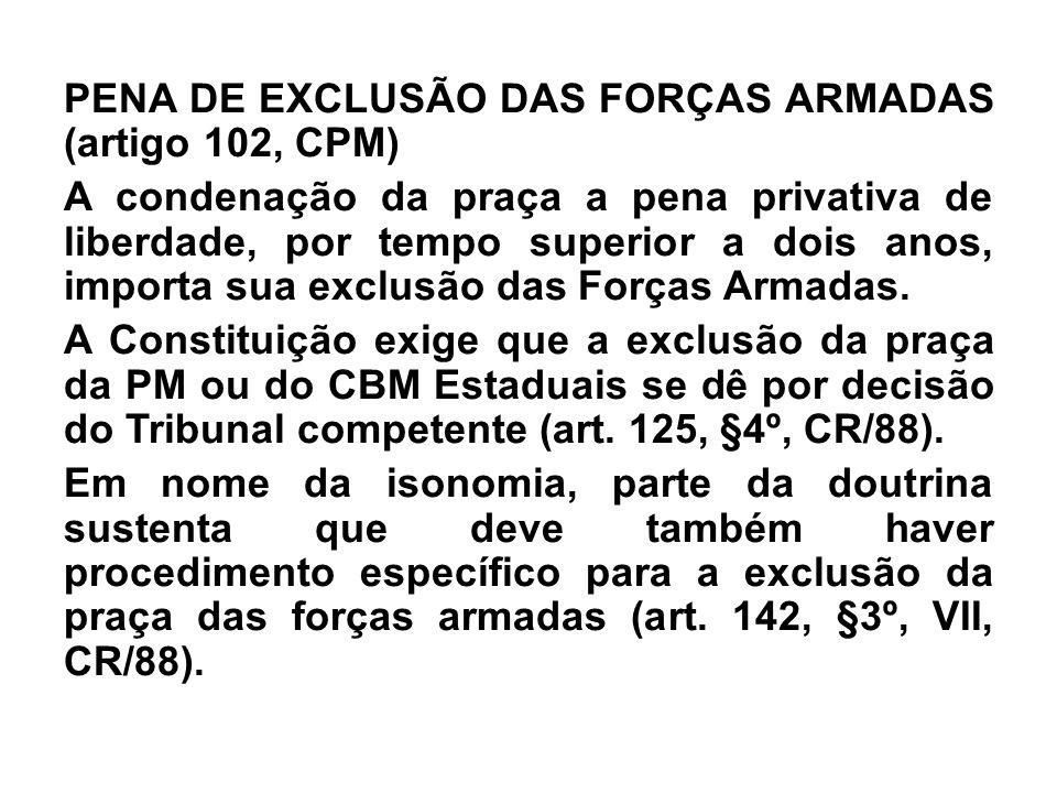 PENA DE EXCLUSÃO DAS FORÇAS ARMADAS (artigo 102, CPM) A condenação da praça a pena privativa de liberdade, por tempo superior a dois anos, importa sua