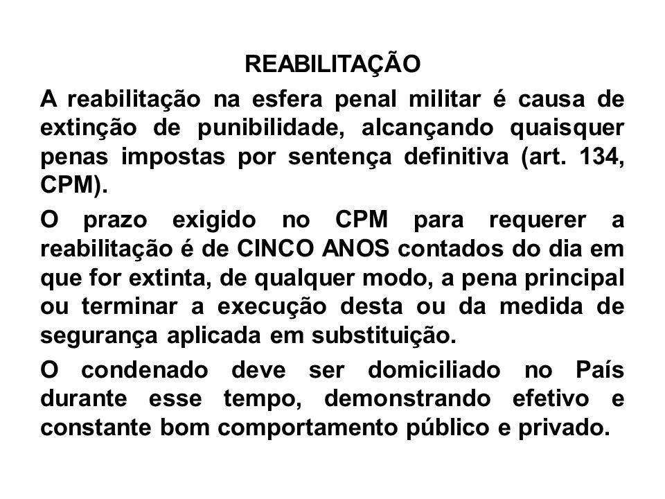 REABILITAÇÃO A reabilitação na esfera penal militar é causa de extinção de punibilidade, alcançando quaisquer penas impostas por sentença definitiva (