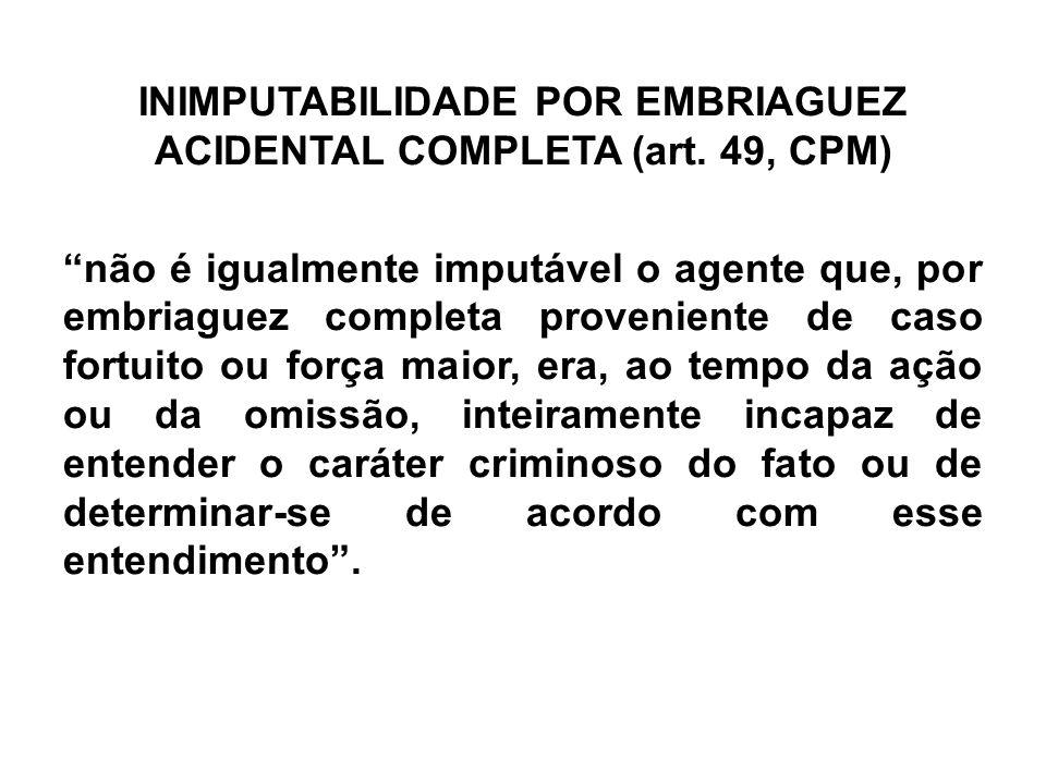 """INIMPUTABILIDADE POR EMBRIAGUEZ ACIDENTAL COMPLETA (art. 49, CPM) """"não é igualmente imputável o agente que, por embriaguez completa proveniente de cas"""
