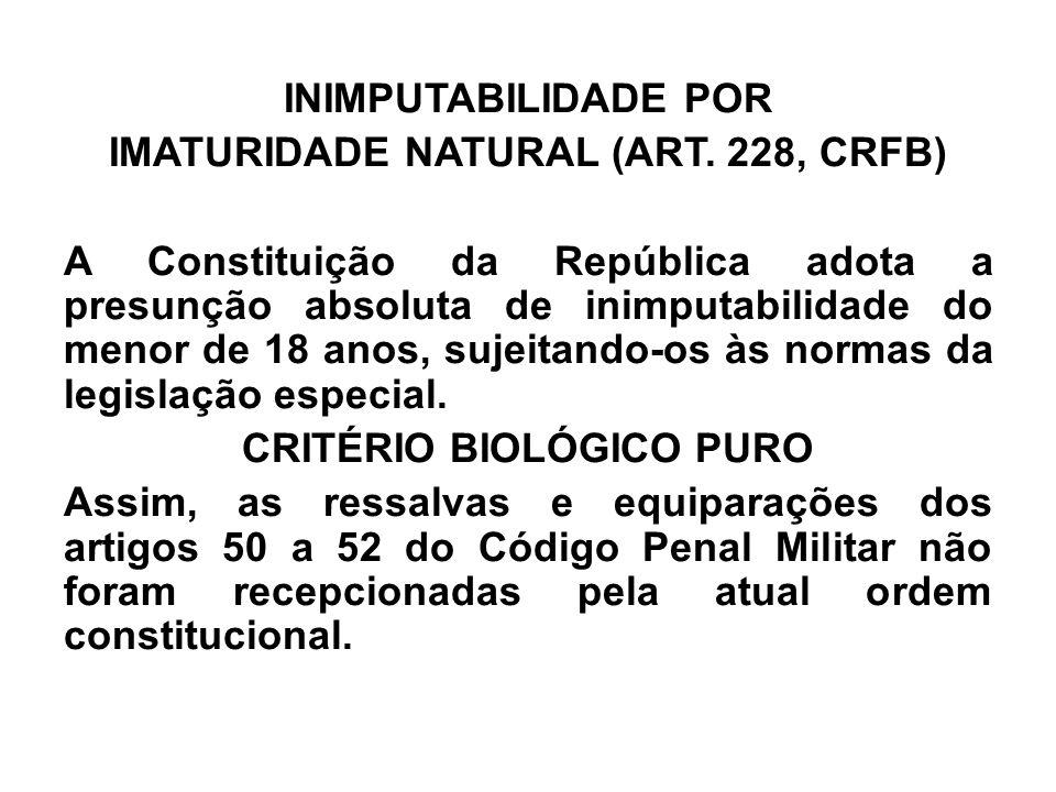 INIMPUTABILIDADE POR IMATURIDADE NATURAL (ART. 228, CRFB) A Constituição da República adota a presunção absoluta de inimputabilidade do menor de 18 an