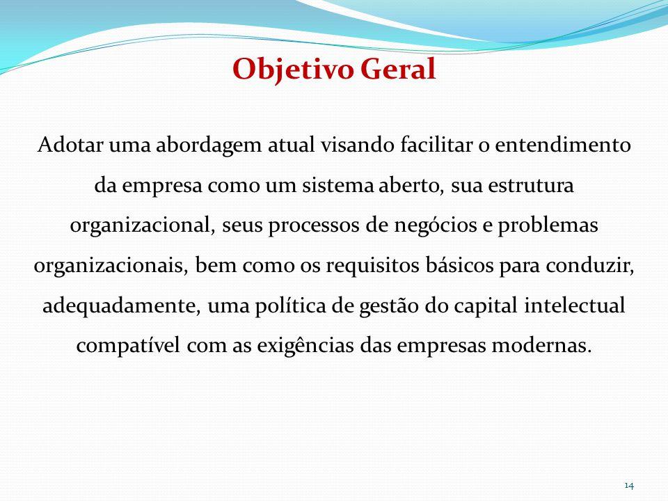 14 Objetivo Geral Adotar uma abordagem atual visando facilitar o entendimento da empresa como um sistema aberto, sua estrutura organizacional, seus pr