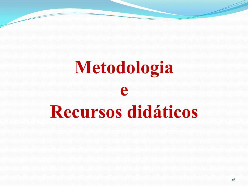 16 Metodologia e Recursos didáticos