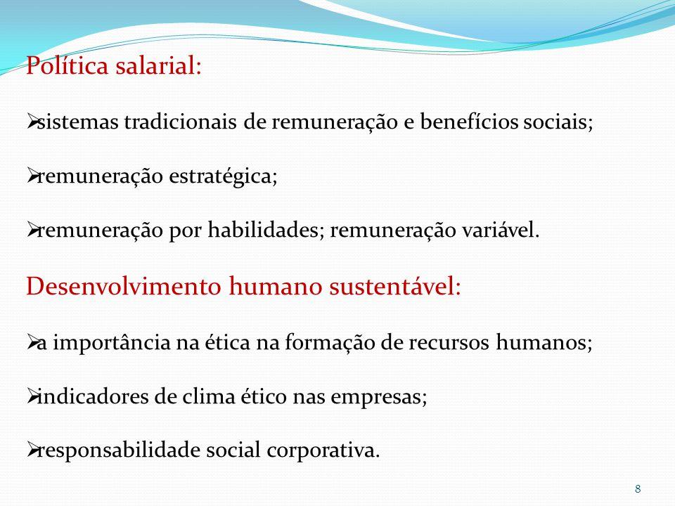 8 Política salarial:  sistemas tradicionais de remuneração e benefícios sociais;  remuneração estratégica;  remuneração por habilidades; remuneração variável.