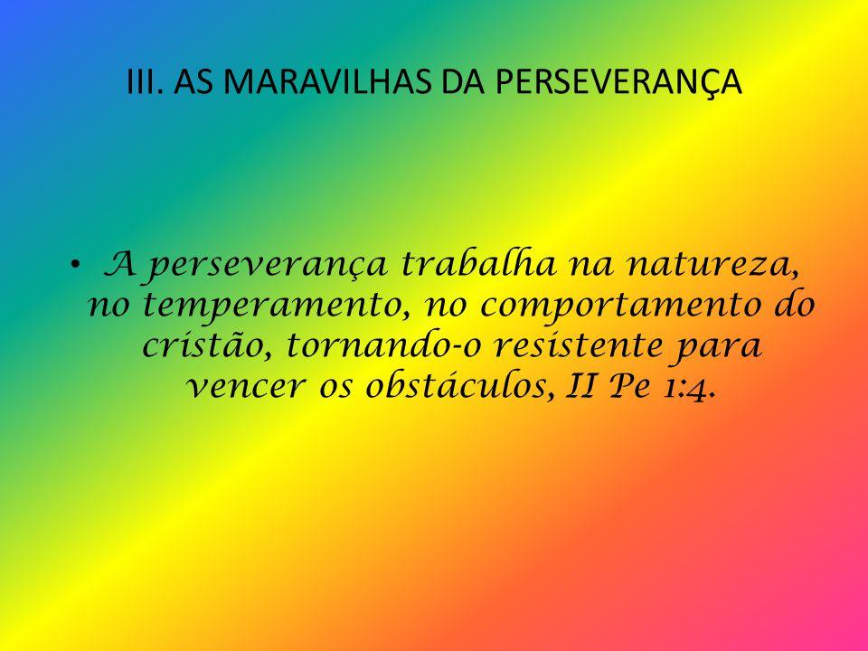 II. NÃO DEIXES DE PERSEVERAR Tivemos alguns homens que desistiram de perseverar deixando-se levar pelo pecado e a perda da comunhão de Deus.