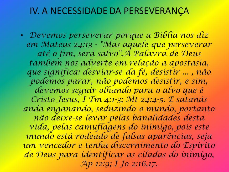 Logo, o cristão passa ter a mente de Cristo, I Co 2: 16.A perseverança ajuda o cristão a vencer as provações e tribulações da vida espiritual, Rm 12:12.A perseverança é sinal de vitória, II Tm 4:7.
