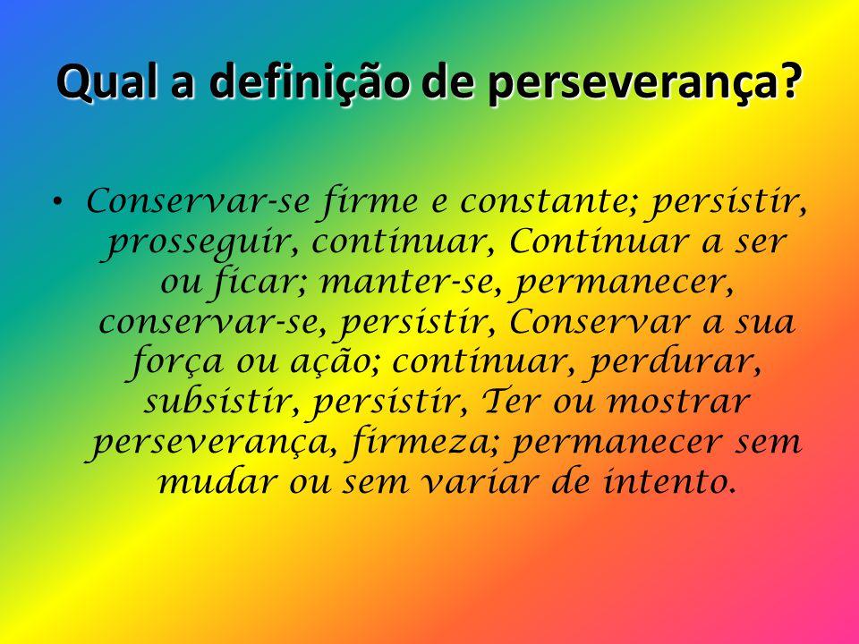 INTRODUÇÃO A Perseverança é uma das mais belas e maravilhosas virtudes encontradas na vida cristã. Acredito que a perseverança é uma das característic