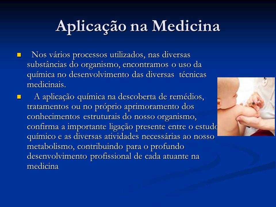 Aplicação na Medicina Nos vários processos utilizados, nas diversas substâncias do organismo, encontramos o uso da química no desenvolvimento das diversas técnicas medicinais.