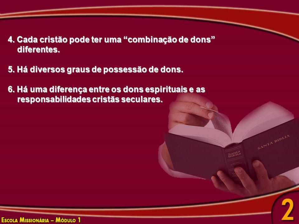 """4. Cada cristão pode ter uma """"combinação de dons"""" diferentes. diferentes. 5. Há diversos graus de possessão de dons. 6. Há uma diferença entre os dons"""