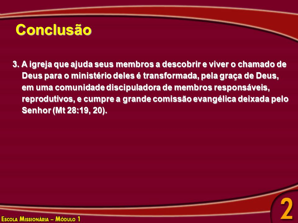 Conclusão 3. A igreja que ajuda seus membros a descobrir e viver o chamado de Deus para o ministério deles é transformada, pela graça de Deus, Deus pa