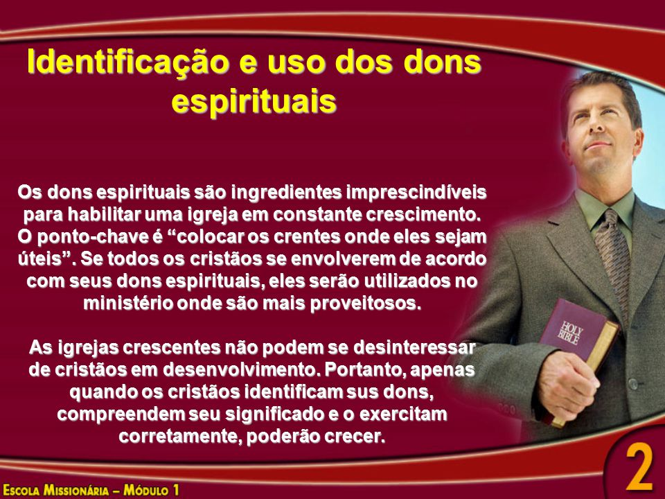 Identificação e uso dos dons espirituais Os dons espirituais são ingredientes imprescindíveis para habilitar uma igreja em constante crescimento. O po