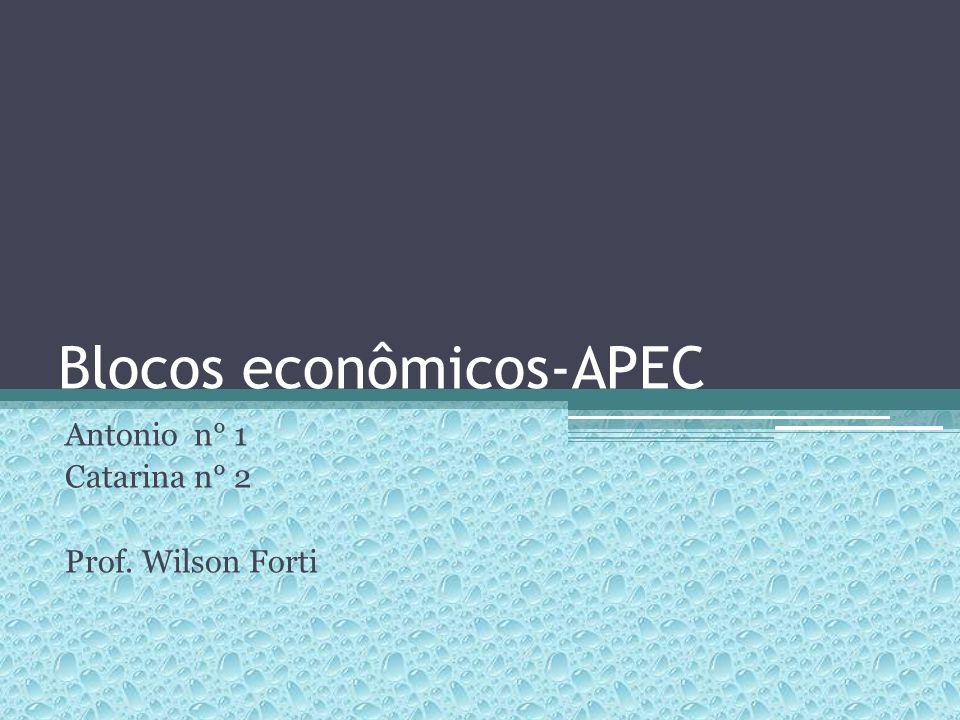 Blocos econômicos-APEC Antonio n° 1 Catarina n° 2 Prof. Wilson Forti