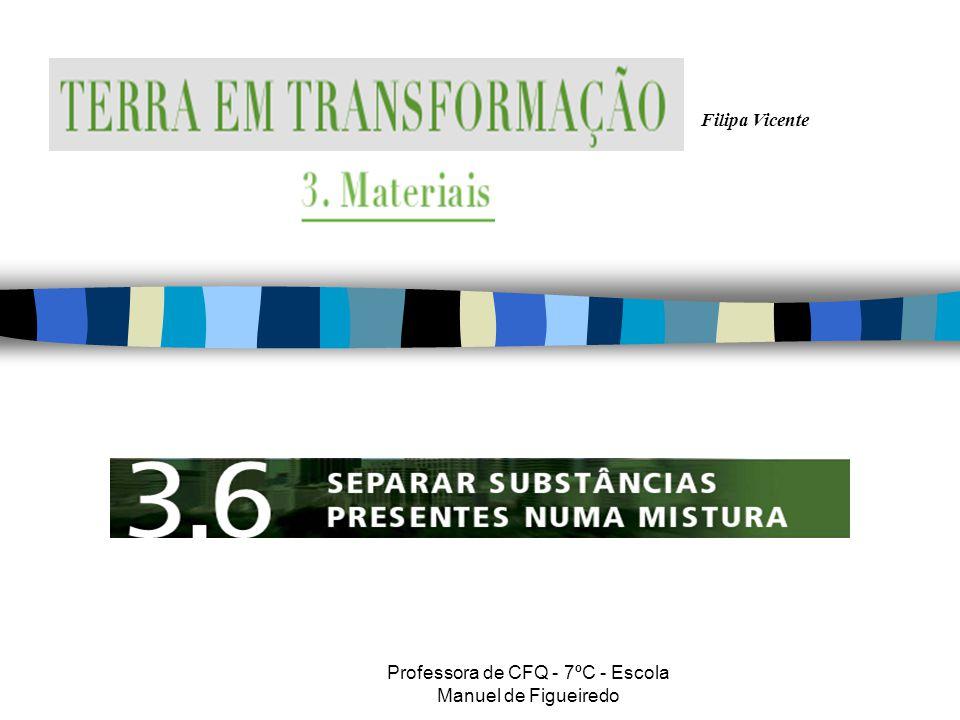 Filipa Vicente Professora de CFQ - 7ºC - Escola Manuel de Figueiredo Na Natureza, as substâncias raramente ocorrem no seu estado puro.
