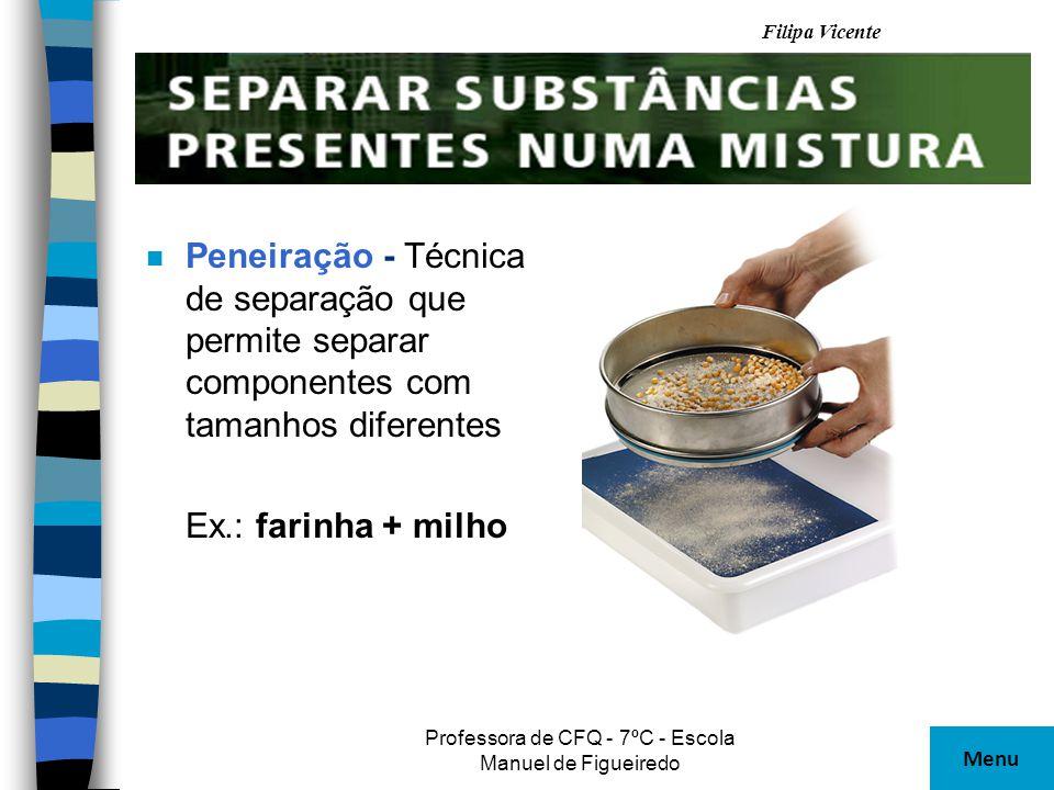 Filipa Vicente Professora de CFQ - 7ºC - Escola Manuel de Figueiredo n Decantação - Técnica de separação que permite separar um sólido depositado num líquido.