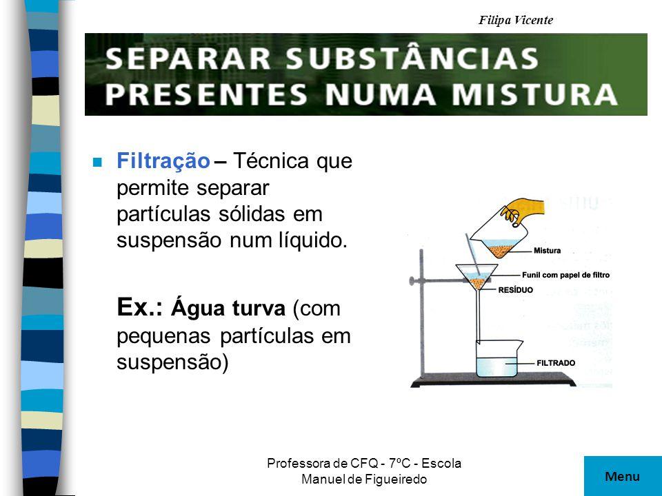 Filipa Vicente Professora de CFQ - 7ºC - Escola Manuel de Figueiredo n Centrifugação – Técnica que permite depositar pequenos fragmentos sólidos que se encontram em suspensão num líquido.