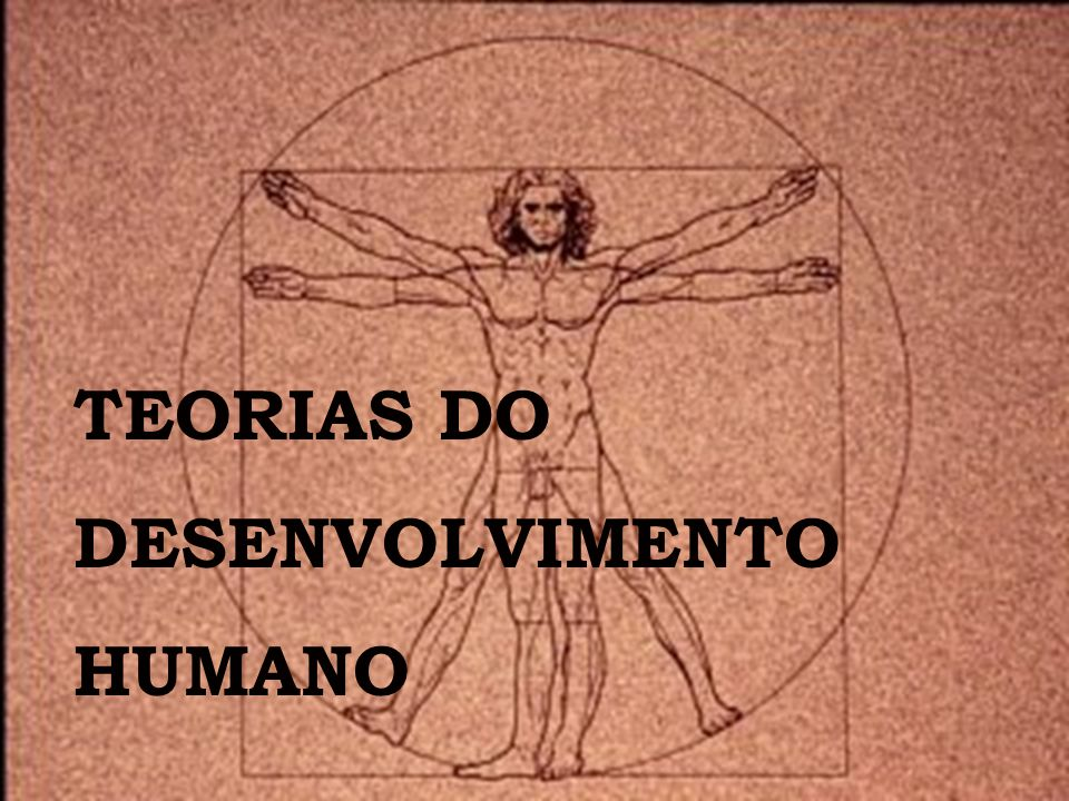 TEORIAS DO DESENVOLVIMENTO HUMANO