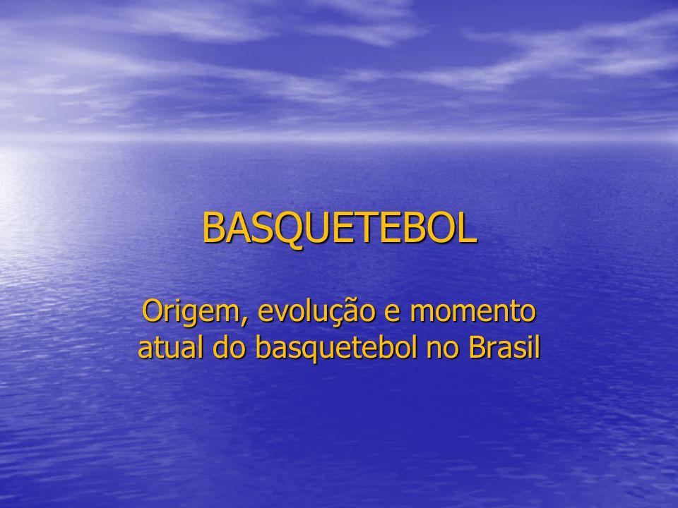 BASQUETEBOL Origem, evolução e momento atual do basquetebol no Brasil