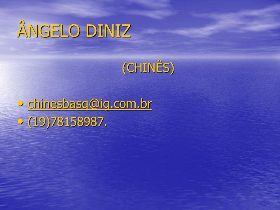 ÂNGELO DINIZ (CHINÊS) (CHINÊS) chinesbasq@ig.com.br chinesbasq@ig.com.br chinesbasq@ig.com.br (19)78158987. (19)78158987.