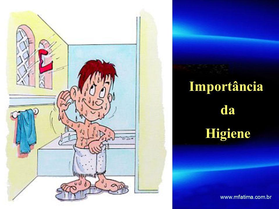 Importância da Higiene Importância da Higiene www.mfatima.com.br