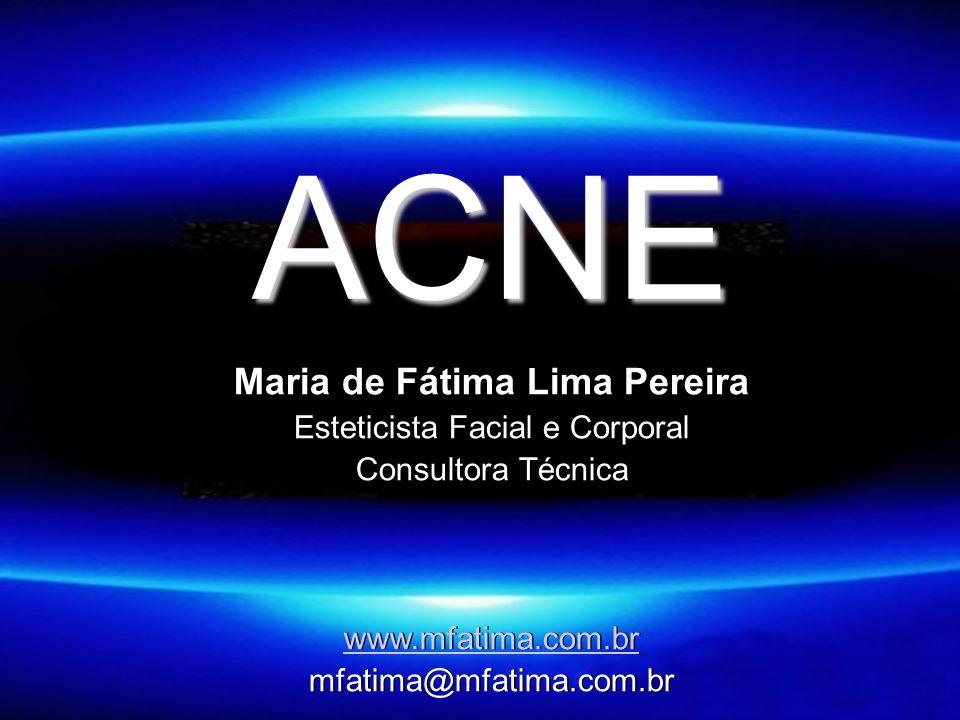 ACNE Maria de Fátima Lima Pereira Esteticista Facial e Corporal Consultora Técnica www.mfatima.com.br mfatima@mfatima.com.br Maria de Fátima Lima Pere