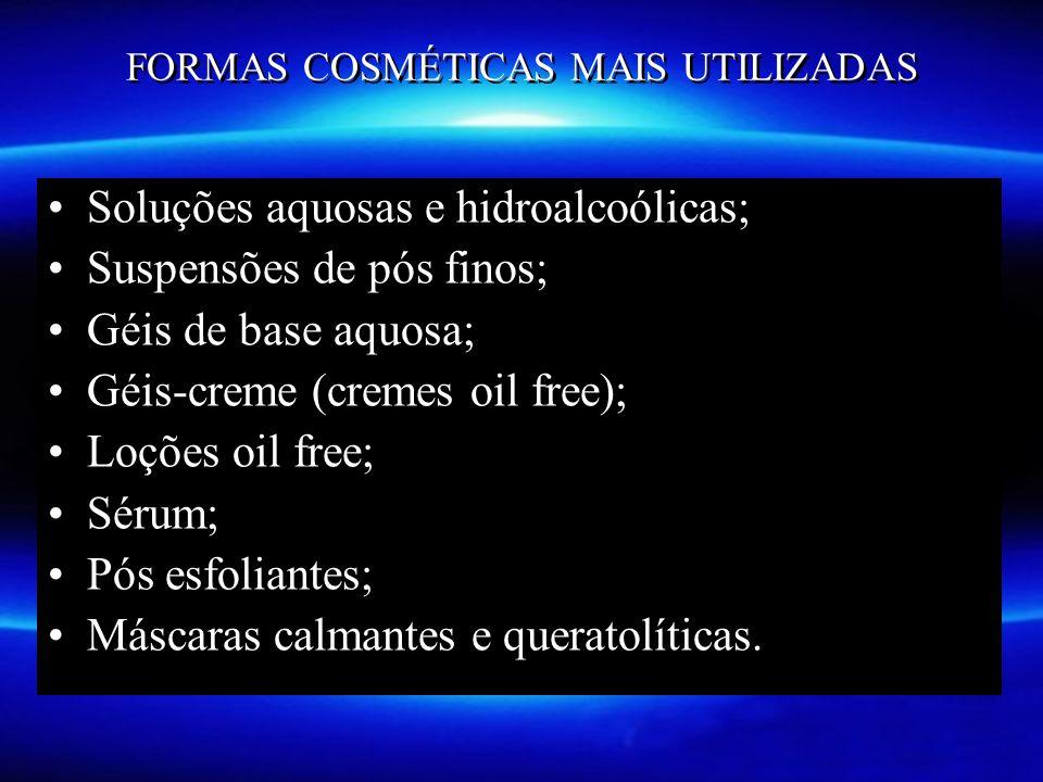 FORMAS COSMÉTICAS MAIS UTILIZADAS Soluções aquosas e hidroalcoólicas; Suspensões de pós finos; Géis de base aquosa; Géis-creme (cremes oil free); Loçõ