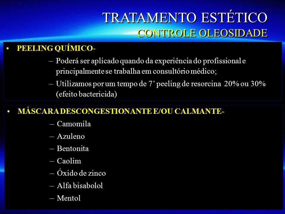 TRATAMENTO ESTÉTICO CONTROLE OLEOSIDADE PEELING QUÍMICO- – –Poderá ser aplicado quando da experiência do profissional e principalmente se trabalha em consultório médico; – –Utilizamos por um tempo de 7' peeling de resorcina 20% ou 30% (efeito bactericida) MÁSCARA DESCONGESTIONANTE E/OU CALMANTE- – –Camomila – –Azuleno – –Bentonita – –Caolim – –Óxido de zinco – –Alfa bisabolol – –Mentol