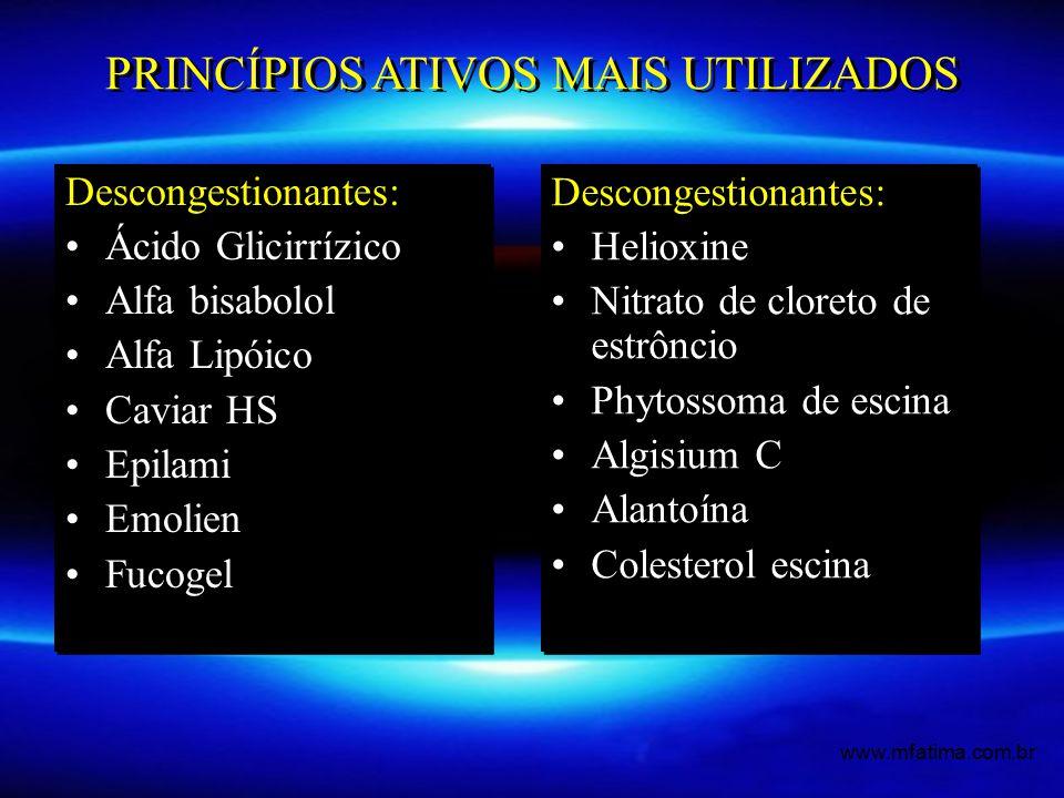 PRINCÍPIOS ATIVOS MAIS UTILIZADOS Descongestionantes: Ácido Glicirrízico Alfa bisabolol Alfa Lipóico Caviar HS Epilami Emolien Fucogel Descongestionantes: Ácido Glicirrízico Alfa bisabolol Alfa Lipóico Caviar HS Epilami Emolien Fucogel Descongestionantes: Helioxine Nitrato de cloreto de estrôncio Phytossoma de escina Algisium C Alantoína Colesterol escina Descongestionantes: Helioxine Nitrato de cloreto de estrôncio Phytossoma de escina Algisium C Alantoína Colesterol escina www.mfatima.com.br