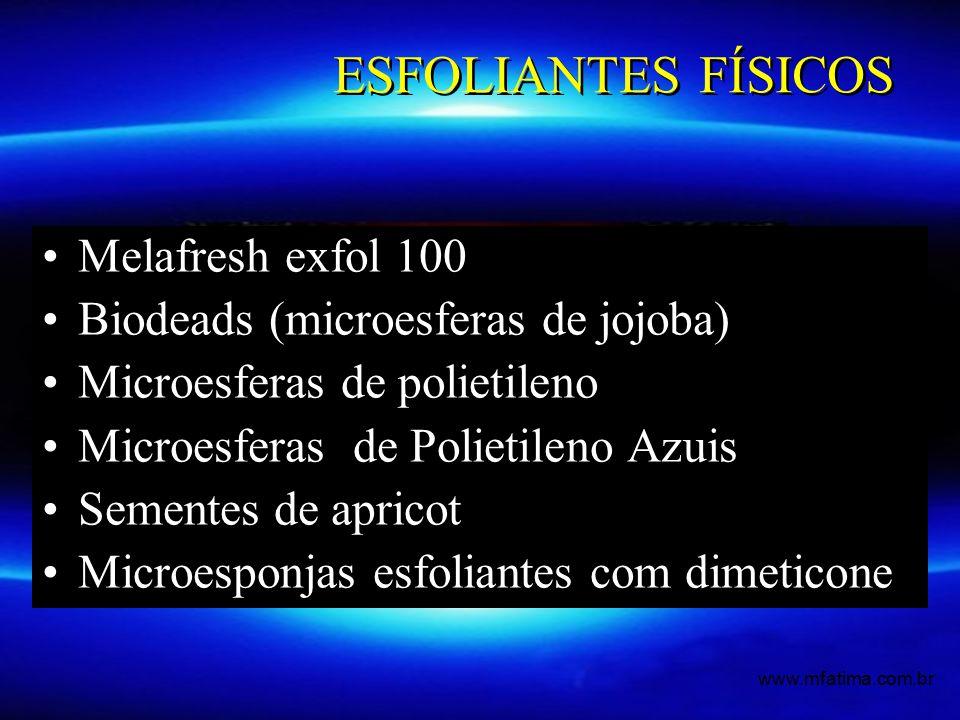 ESFOLIANTES FÍSICOS Melafresh exfol 100 Biodeads (microesferas de jojoba) Microesferas de polietileno Microesferas de Polietileno Azuis Sementes de apricot Microesponjas esfoliantes com dimeticone www.mfatima.com.br