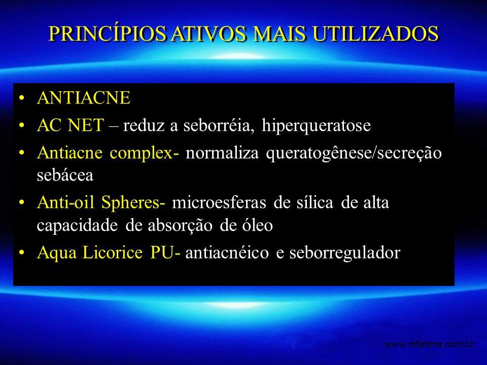 ANTIACNE AC NET – reduz a seborréia, hiperqueratose Antiacne complex- normaliza queratogênese/secreção sebácea Anti-oil Spheres- microesferas de sílica de alta capacidade de absorção de óleo Aqua Licorice PU- antiacnéico e seborregulador PRINCÍPIOS ATIVOS MAIS UTILIZADOS www.mfatima.com.br