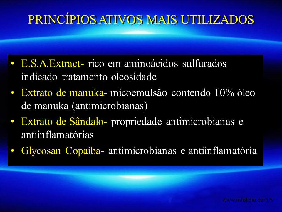 E.S.A.Extract- rico em aminoácidos sulfurados indicado tratamento oleosidade Extrato de manuka- micoemulsão contendo 10% óleo de manuka (antimicrobianas) Extrato de Sândalo- propriedade antimicrobianas e antiinflamatórias Glycosan Copaíba- antimicrobianas e antiinflamatória PRINCÍPIOS ATIVOS MAIS UTILIZADOS www.mfatima.com.br