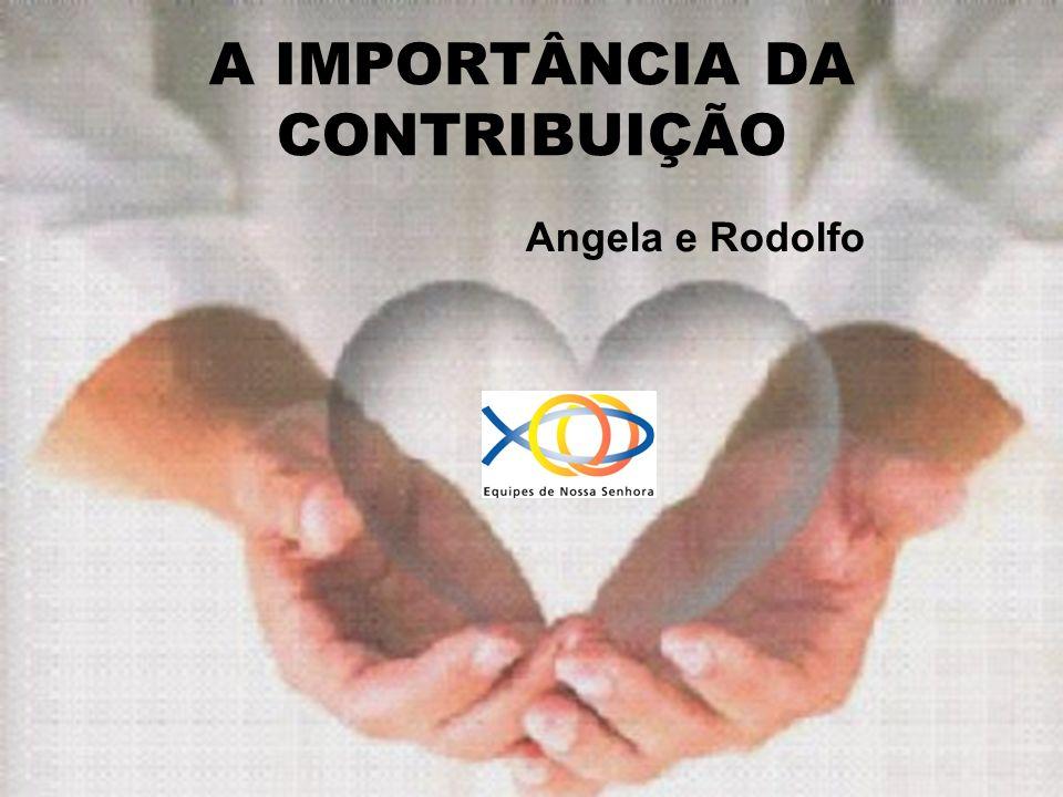 A IMPORTÂNCIA DA CONTRIBUIÇÃO Angela e Rodolfo