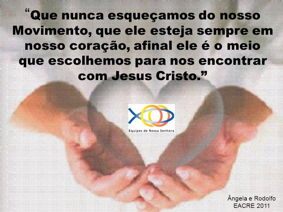 """"""" Que nunca esqueçamos do nosso Movimento, que ele esteja sempre em nosso coração, afinal ele é o meio que escolhemos para nos encontrar com Jesus Cri"""