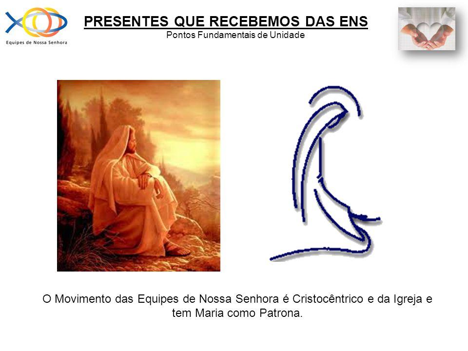 O Movimento das Equipes de Nossa Senhora é Cristocêntrico e da Igreja e tem Maria como Patrona. PRESENTES QUE RECEBEMOS DAS ENS Pontos Fundamentais de