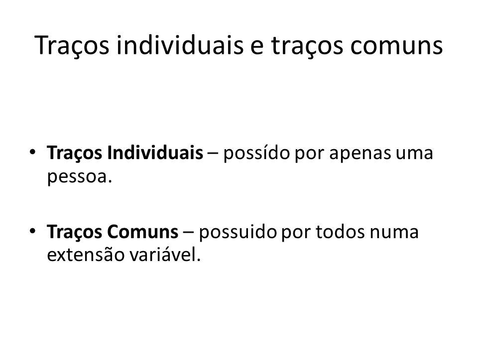 Traços individuais e traços comuns Traços Individuais – possído por apenas uma pessoa.