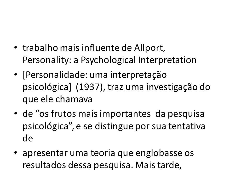 trabalho mais influente de Allport, Personality: a Psychological Interpretation [Personalidade: uma interpretação psicológica] (1937), traz uma investigação do que ele chamava de os frutos mais importantes da pesquisa psicológica , e se distingue por sua tentativa de apresentar uma teoria que englobasse os resultados dessa pesquisa.