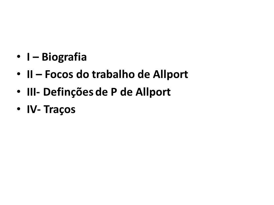 I – Biografia II – Focos do trabalho de Allport III- Definções de P de Allport IV- Traços