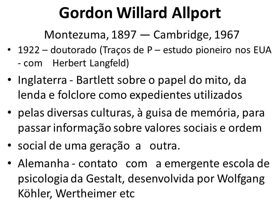Gordon Willard Allport Montezuma, 1897 — Cambridge, 1967 1924 – Harvard - Depto de Ética Social (dois anos) 1926 - Dartmouth College e nascim/ do filho 1928 – Harvard 1946 – 1964 - Allport colegas de Harvard - Departamento de Relações Sociais.