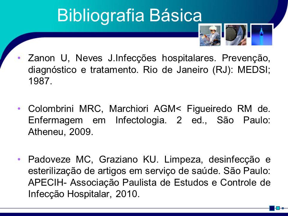 Bibliografia Básica Zanon U, Neves J.Infecções hospitalares. Prevenção, diagnóstico e tratamento. Rio de Janeiro (RJ): MEDSI; 1987. Colombrini MRC, Ma