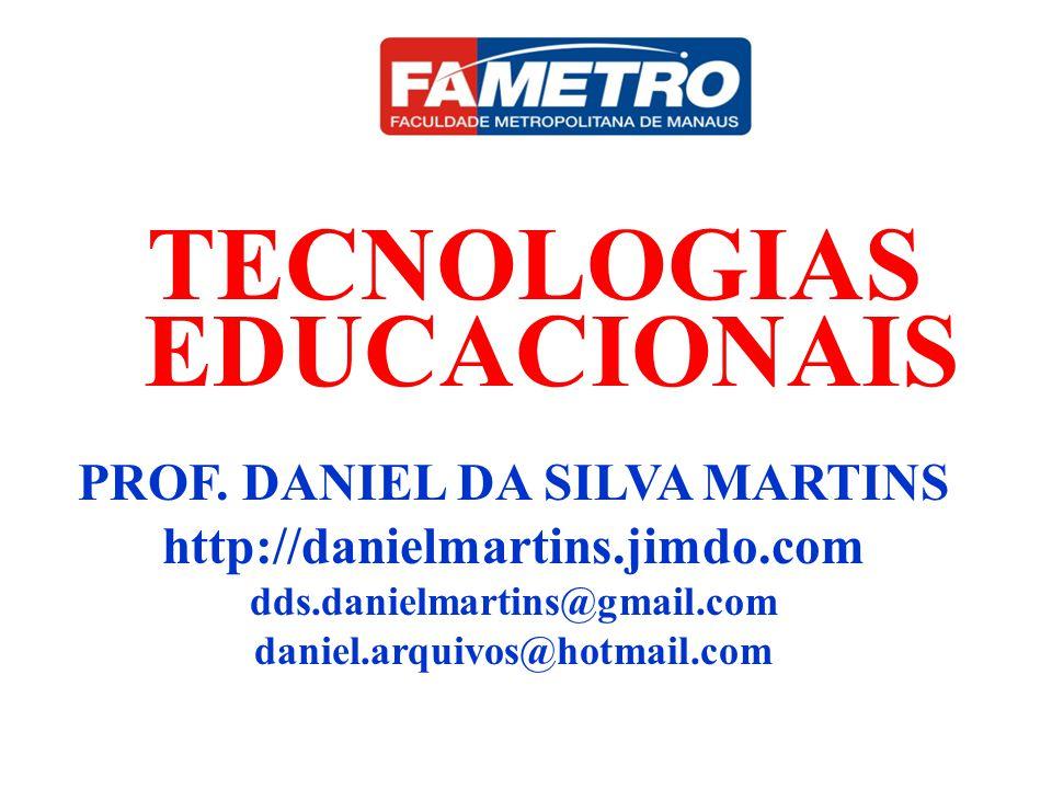 TECNOLOGIAS EDUCACIONAIS PROF. DANIEL DA SILVA MARTINS http://danielmartins.jimdo.com dds.danielmartins@gmail.com daniel.arquivos@hotmail.com