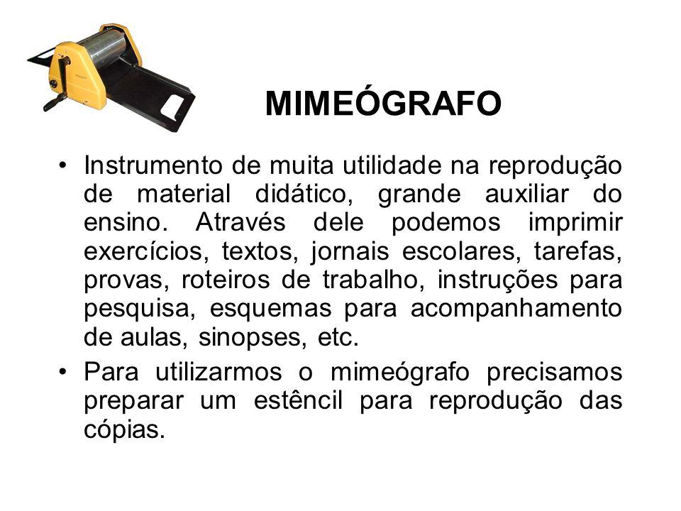MIMEÓGRAFO Instrumento de muita utilidade na reprodução de material didático, grande auxiliar do ensino. Através dele podemos imprimir exercícios, tex