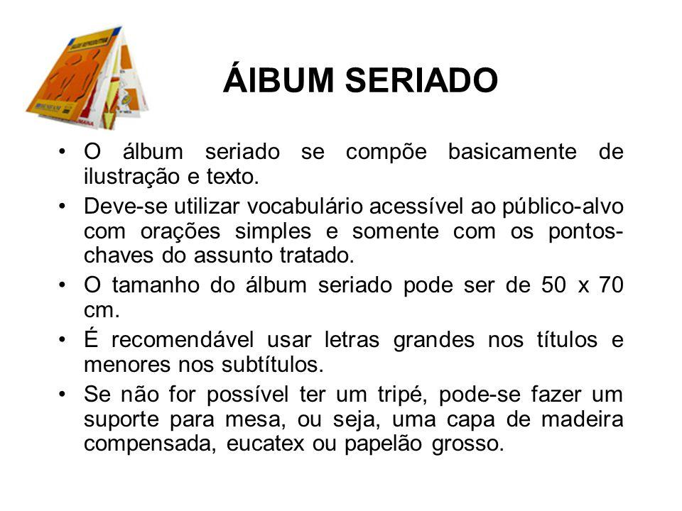 ÁlBUM SERIADO O álbum seriado se compõe basicamente de ilustração e texto. Deve-se utilizar vocabulário acessível ao público-alvo com orações simples