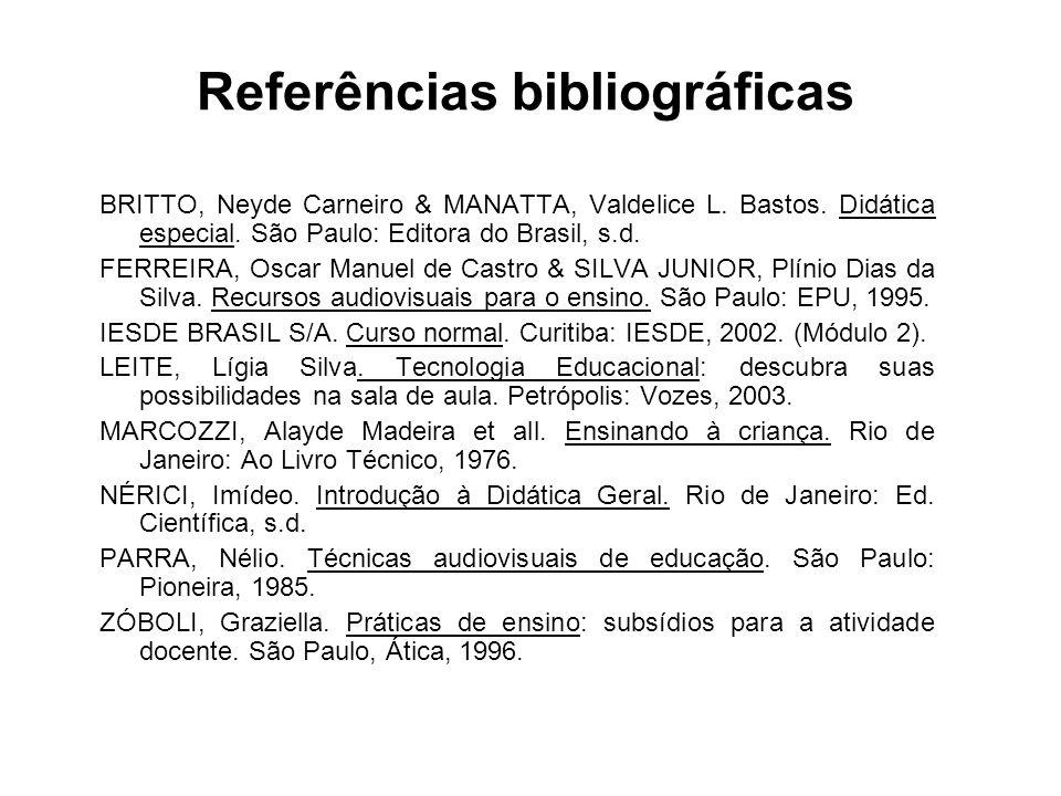 Referências bibliográficas BRITTO, Neyde Carneiro & MANATTA, Valdelice L. Bastos. Didática especial. São Paulo: Editora do Brasil, s.d. FERREIRA, Osca