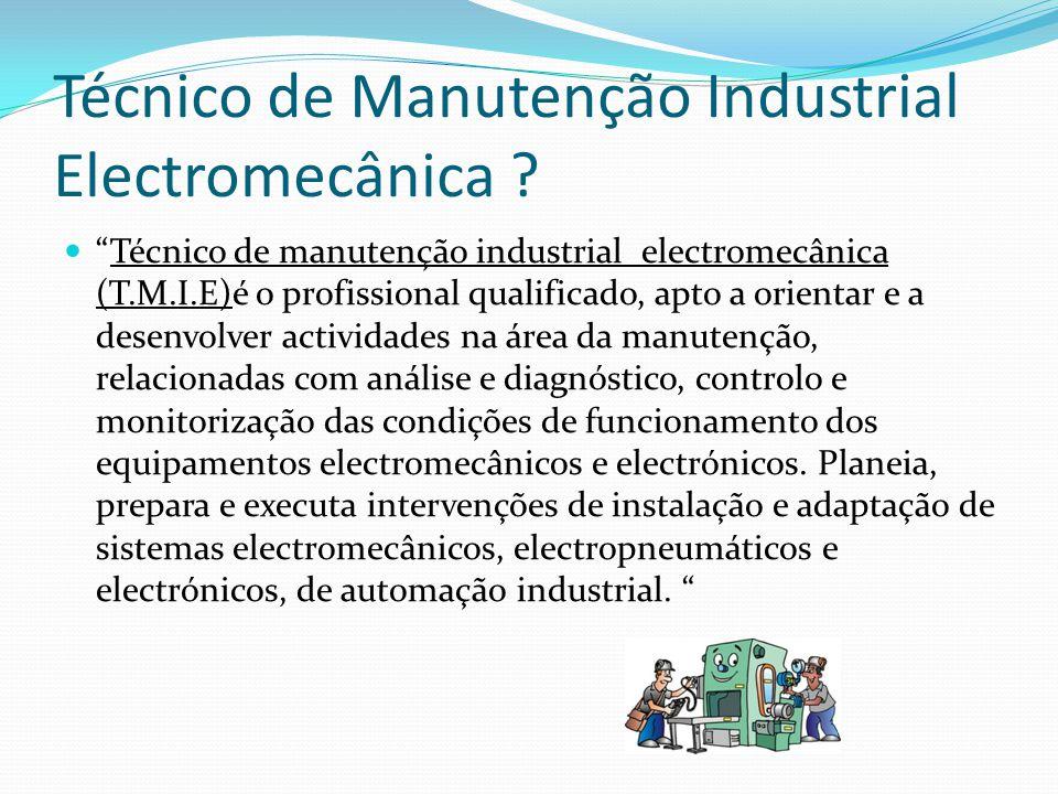 """Técnico de Manutenção Industrial Electromecânica ? """"Técnico de manutenção industrial electromecânica (T.M.I.E)é o profissional qualificado, apto a ori"""