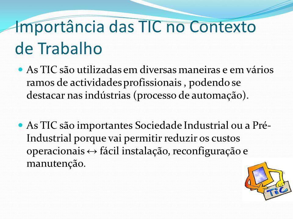 Importância das TIC no Contexto de Trabalho As TIC são utilizadas em diversas maneiras e em vários ramos de actividades profissionais, podendo se dest