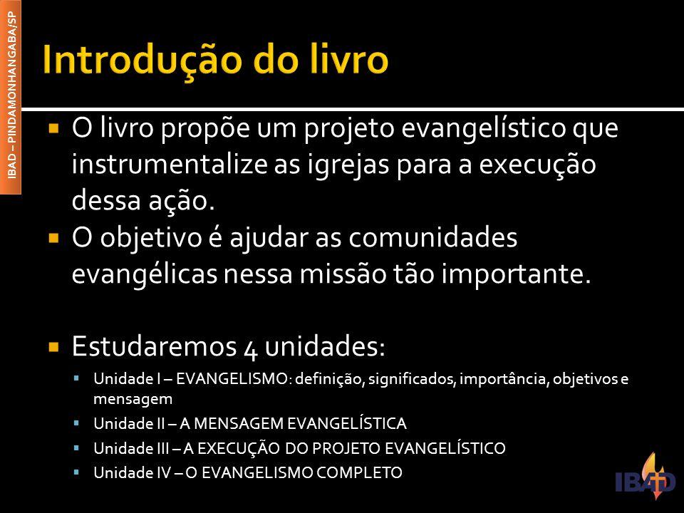 IBAD – PINDAMONHANGABA/SP  O livro propõe um projeto evangelístico que instrumentalize as igrejas para a execução dessa ação.