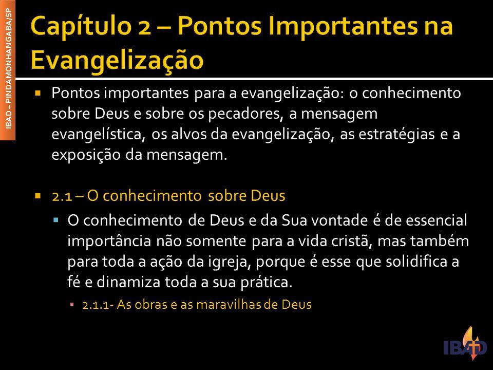 IBAD – PINDAMONHANGABA/SP  Pontos importantes para a evangelização: o conhecimento sobre Deus e sobre os pecadores, a mensagem evangelística, os alvos da evangelização, as estratégias e a exposição da mensagem.