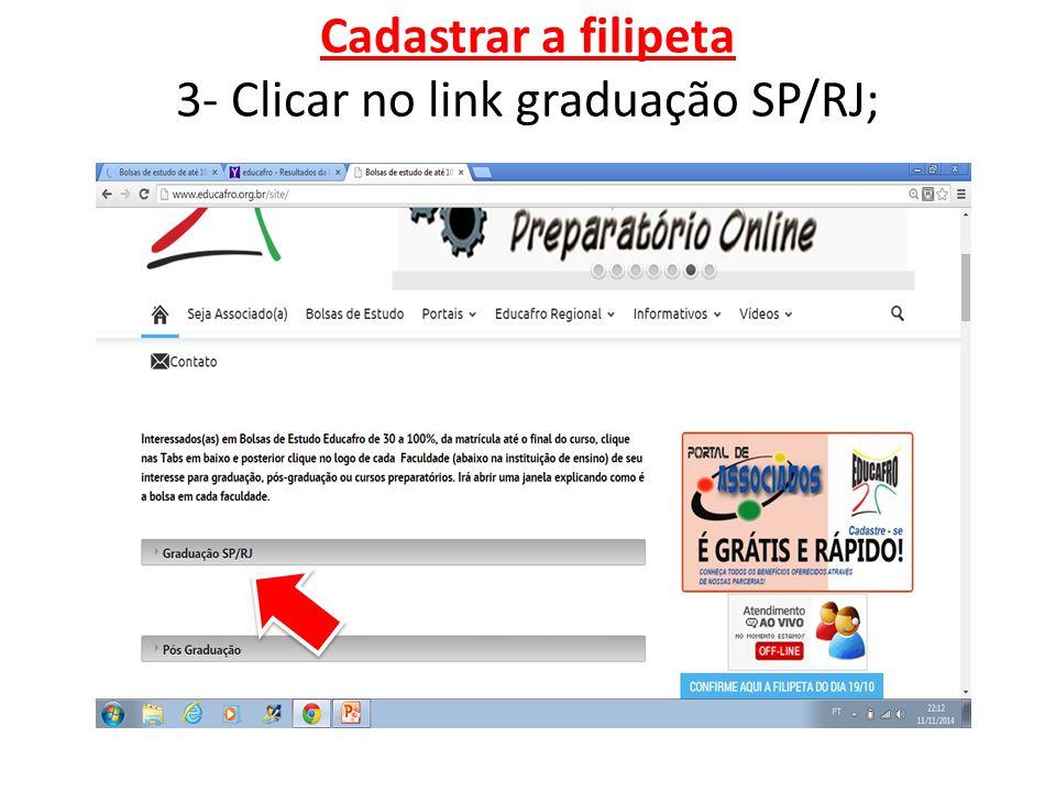 Cadastrar a filipeta 3- Clicar no link graduação SP/RJ;